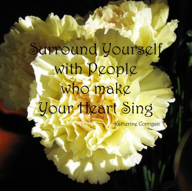 surround yourself with people who make your heart sing