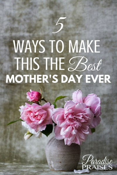 tips for making mothers day the best ever