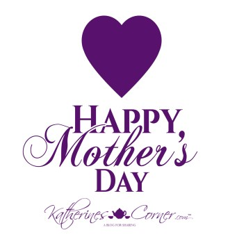 happy mothers day from katherines corner