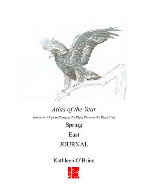 Atlas of the Year, Spring~East Journal by Kathleen O'Brien
