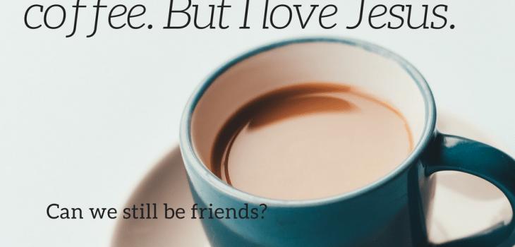 Friendship. Jesus. Coffee. Poetry
