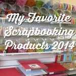 My Favorite Scrapbooking Products - 2014