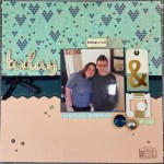 Today – A Scrapbooking Process Video & Layout Share