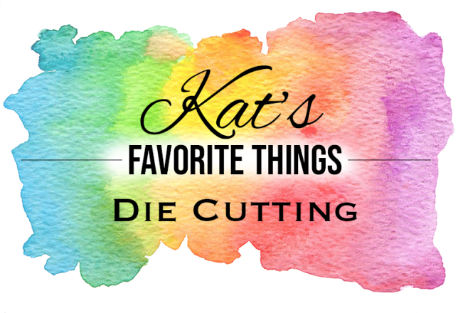 Kats's Favorite Die Cutting Products 2019