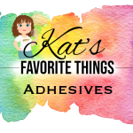 Kat's Favorite Adhesives