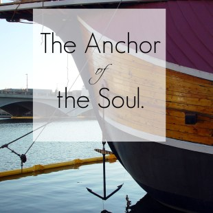 The Anchor of the Soul.