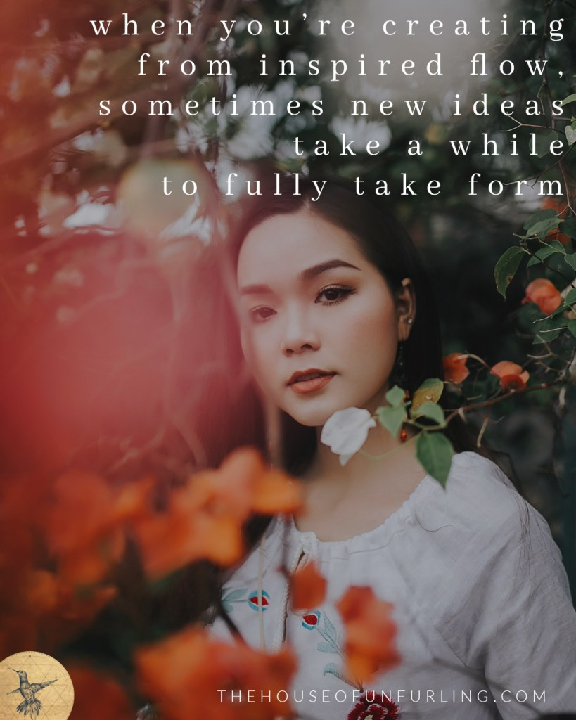 """""""when you're creating from inspired flow, sometimes new ideas take a while to fully take form"""". Click to read the Full Article: 6 keys to focused feminine flow in business - SOULFUL SUCCESS - kathleensaelens.com"""
