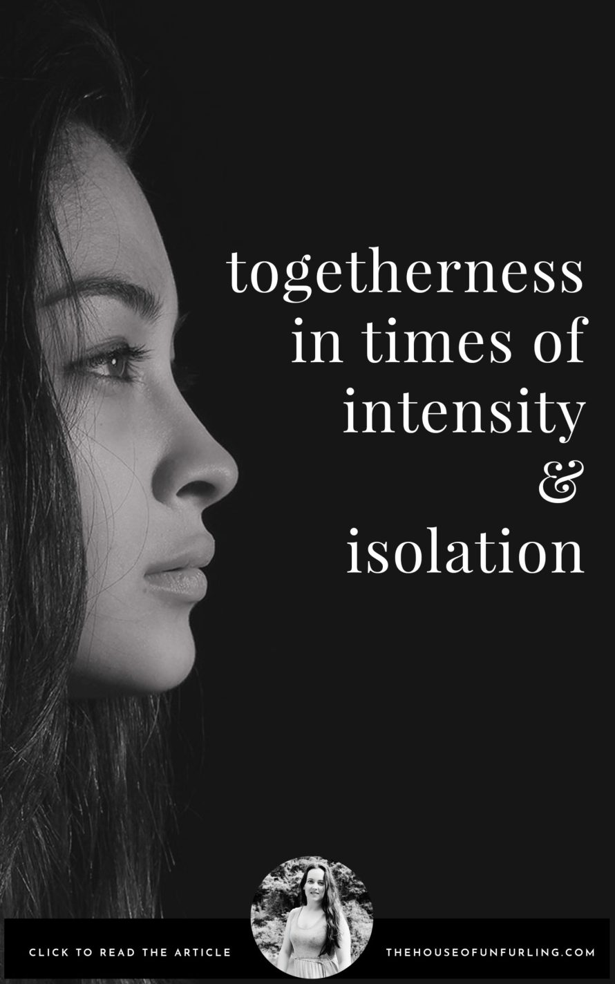 CLICK THROUGH TO READ: Togetherness In Times of Intensity & Isolation. With fierce love, Kath - kathleensaelens.com