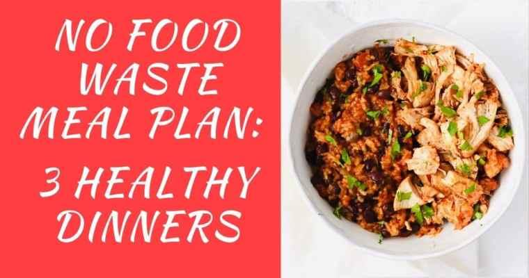 No Food Waste Meal Plan: 3 Healthy Meals