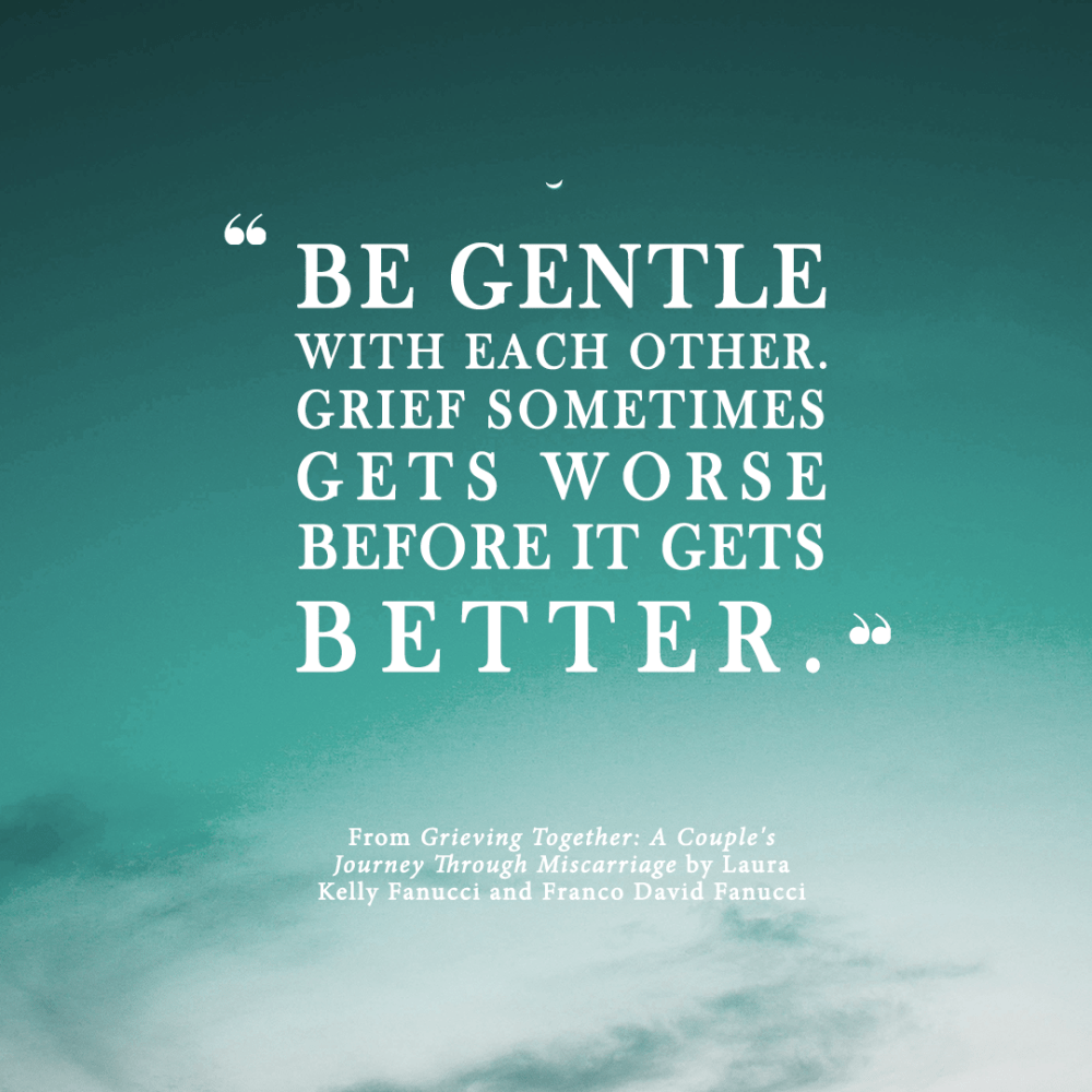 """Be gentle with each other. Grief sometimes gets worse before it gets better."" quote from Grieving Together."