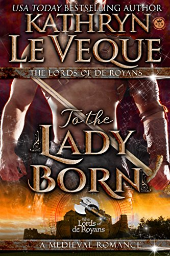 To The Lady Born (The Lords of De Royans)
