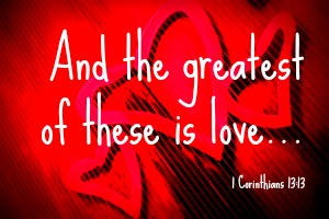 and the greatest of these is love