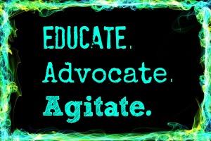 educate advocate agitate