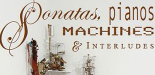 Sonatas, Pianos, Machines & Interludes