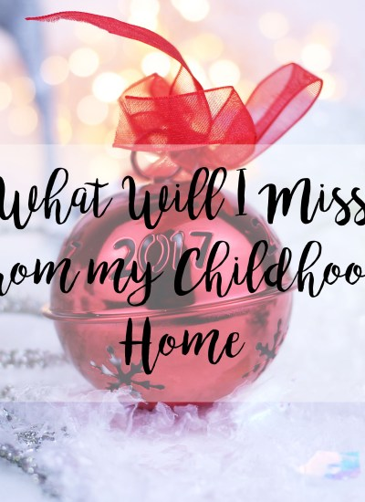 Blogmas Day Six: What will I miss from my childhood home?