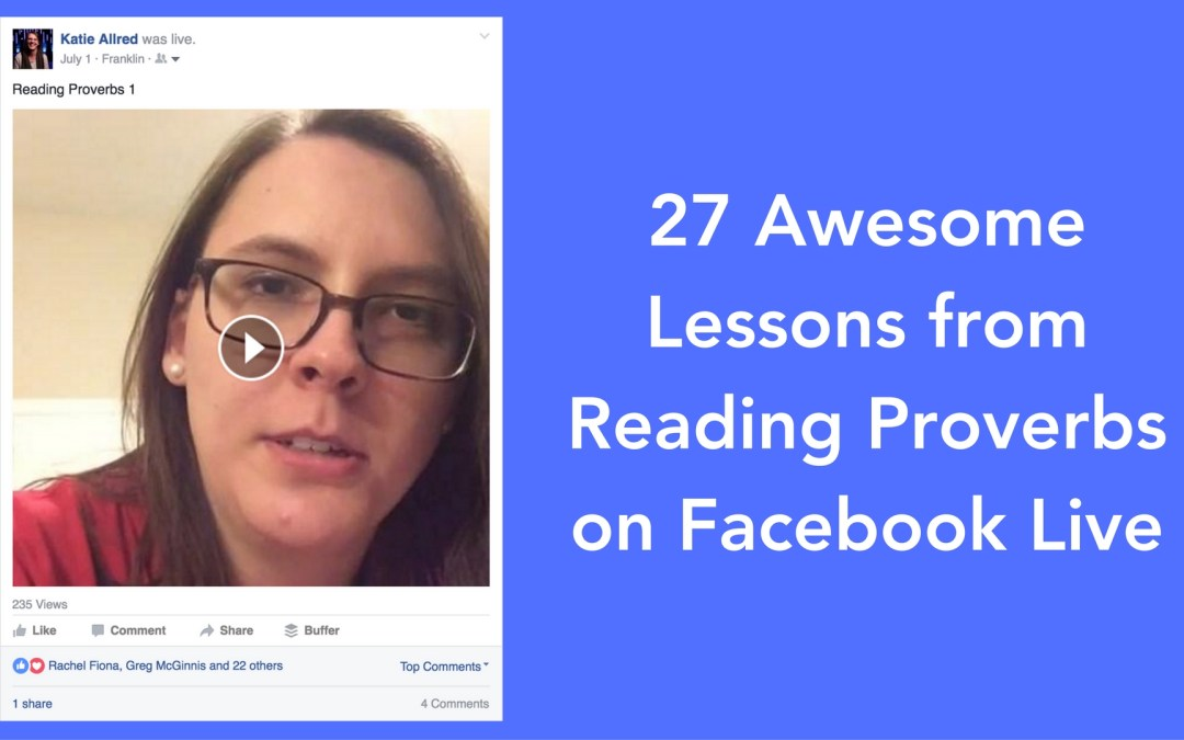 27 Awesome Lessons from Reading Proverbs on Facebook Live