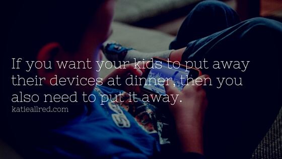 If you want your kids to put away their devices at dinner, then you also need to put it away.