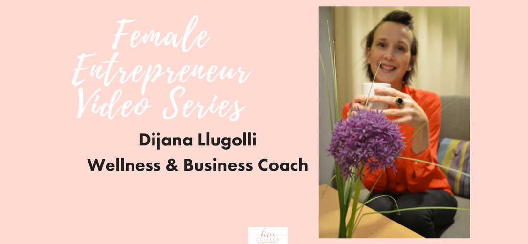 Female Entrepreneur Video Series- Dijana Llugolli