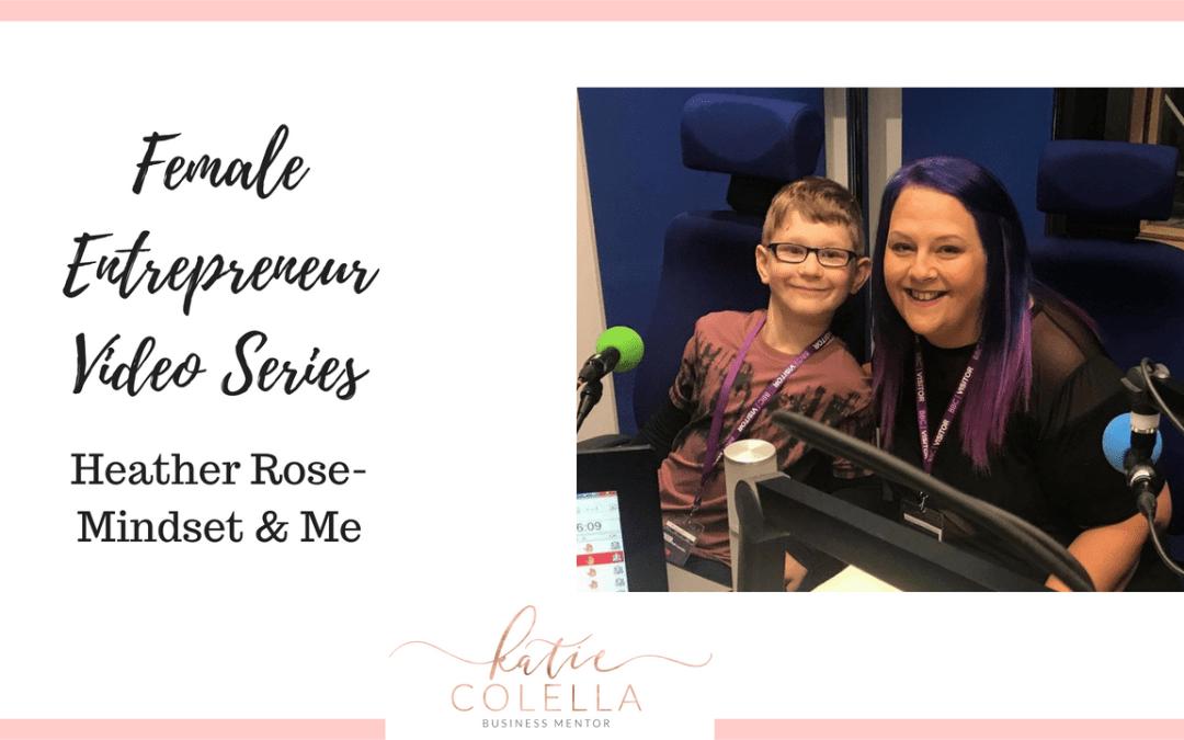 Female Entrepreneur Inspirational Video Series- Heather Rose