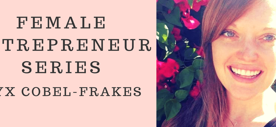 Female Entrepreneur Video Series- Alyx Coble-Frakes