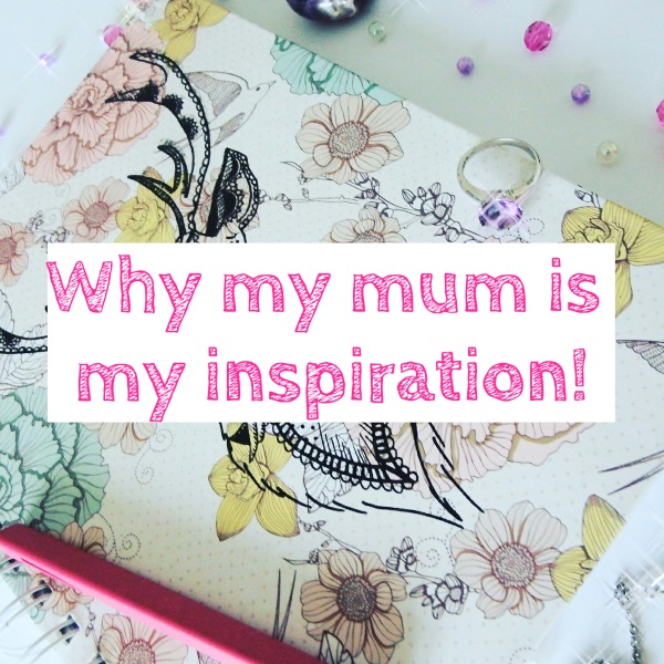 Mother's Day why my mum is my inspiration mothering Sunday