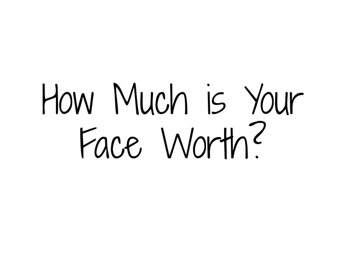 how much is your face worth