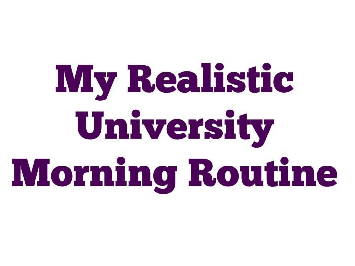 My Realistic University Morning Routine