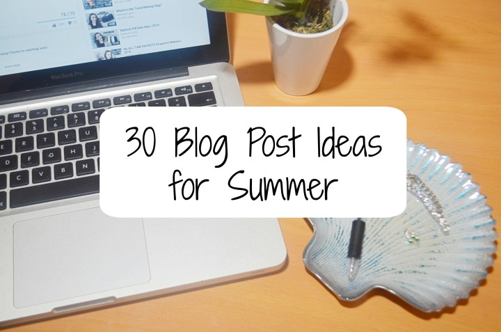 30 Blog Post Ideas for Summer!