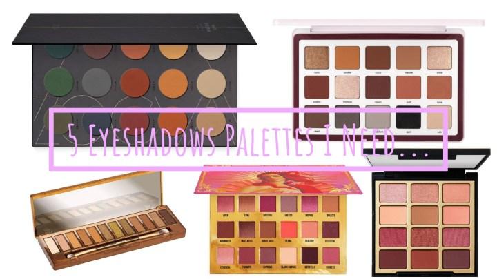 5 Eyeshadow Palettes I Need…