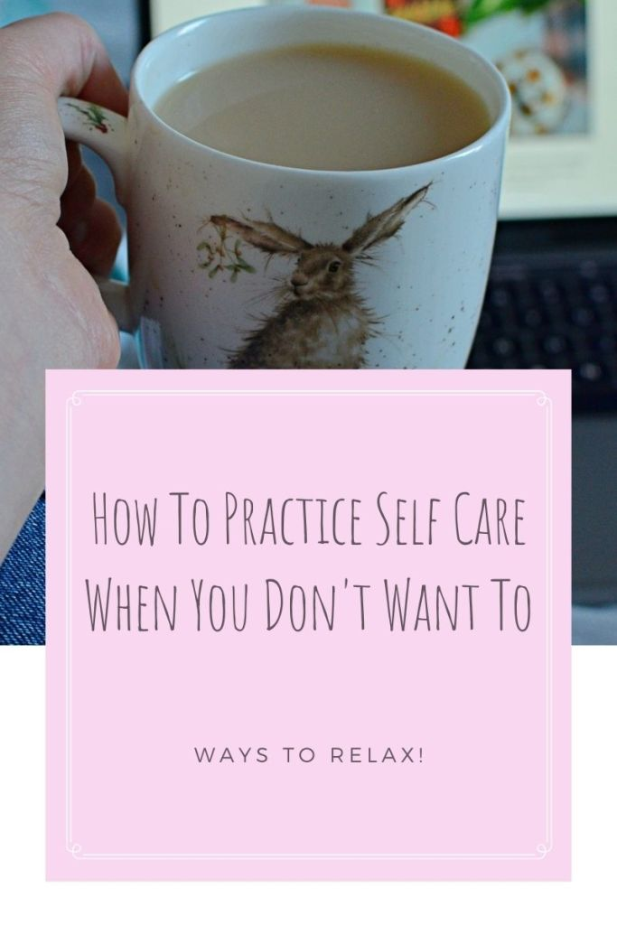 How To Practice Self Care When You Don't Want To