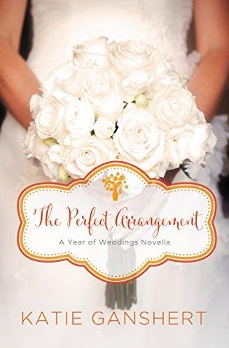 The Perfect Arrangement by Katie Ganshert