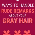 image of 5 ways to handle rude remarks gray hair