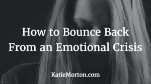 How to Bounce Back From an Emotional Crisis
