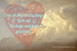 Look up! Hope and help are there, even on the cloudy days.