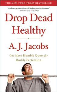 Five Faves 3-20-20. Drop Dead Healthy, by A.J. Jacobs