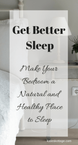 Get Better Sleep. Make Your Bedroom and Natural and Healthy Place to Sleep