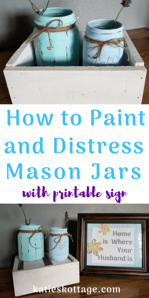 how to paint and distress mason jars with free printable sign home is where your husband is