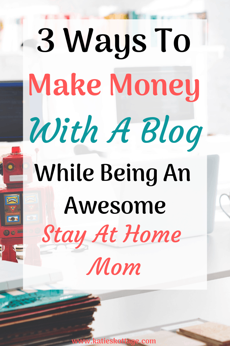 Stay at home moms make money online with a blog. 3 ways for beginners to make money blogging. #bloggingtips #blogging #makemoneyblogging #makemoneyfromhome #workfromhome