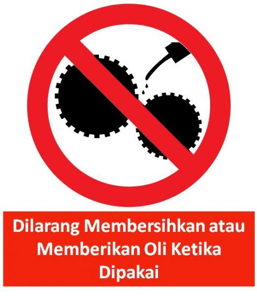 51. Rambu K3 Dilarang Membersihkan atau Memberikan Oli Ketika Dipakai