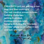 """""""Creativity isn't just getting a cool idea and then making it."""" Quote from blog by Katrina Allen. www.katrinaallenart.com"""