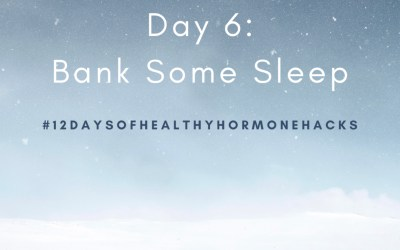 12 Days of Healthy Hormone Hacks ~ Day 6