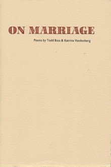On Marriage, by Katrina Vandenberg and Todd Boss