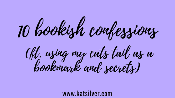 purple background title grapahic: ten bookish confessions by Kat Silver