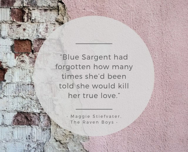"Quote Graphic: ""Blue Sargent had forgotten how many times she'd been told she would kill her true love."" – Maggie Stiefvater, The Raven Boys."