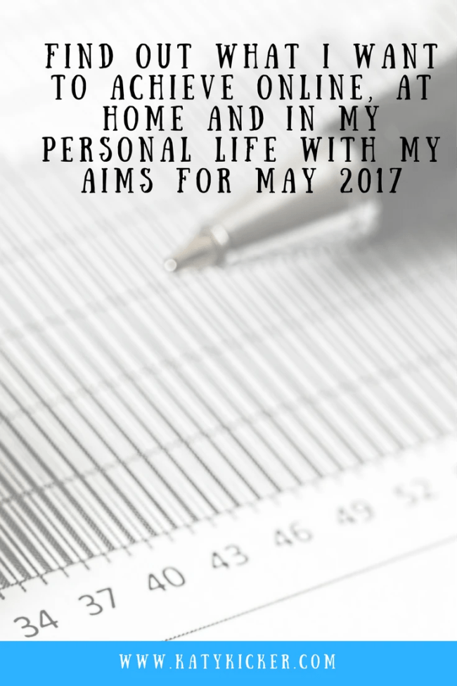Find out what I want to achieve with my Aims for May 2017. I'm sharing my personal, online, financial and home based aims for April 2017.