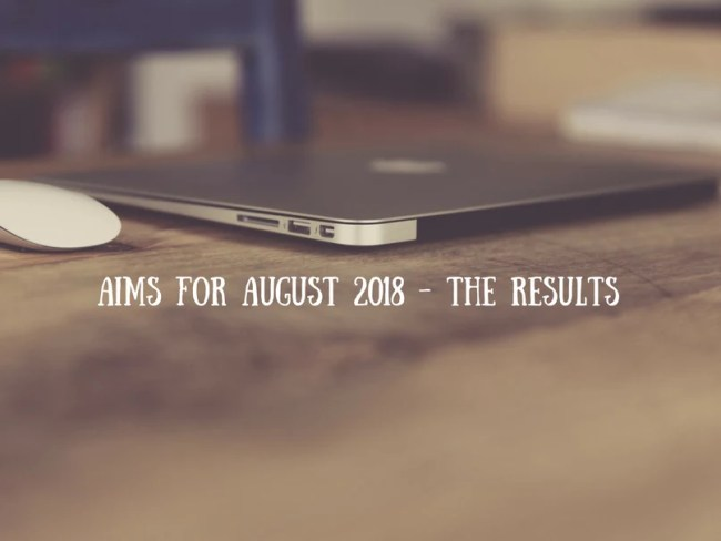 Aims for August 2018 - the results