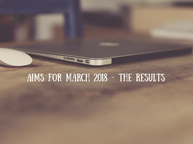 Aims for March 2018 - the results