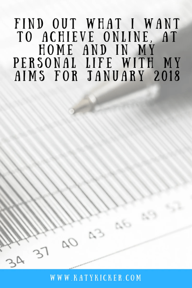 Find out what I want to achieve with my Aims for January 2018. I'm sharing my personal, online, financial and home based aims for January 2018.