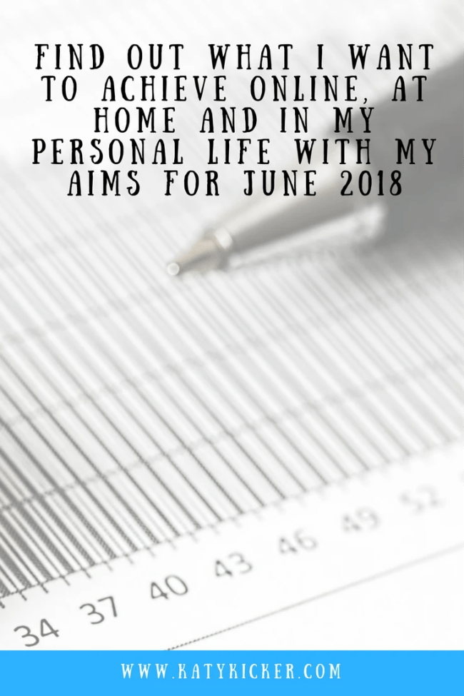 Find out what I want to achieve with my Aims for June 2018. I'm sharing my personal, online, financial and home based aims for June 2018.