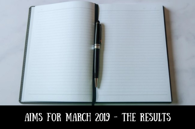 Aims for March 2019 - the results